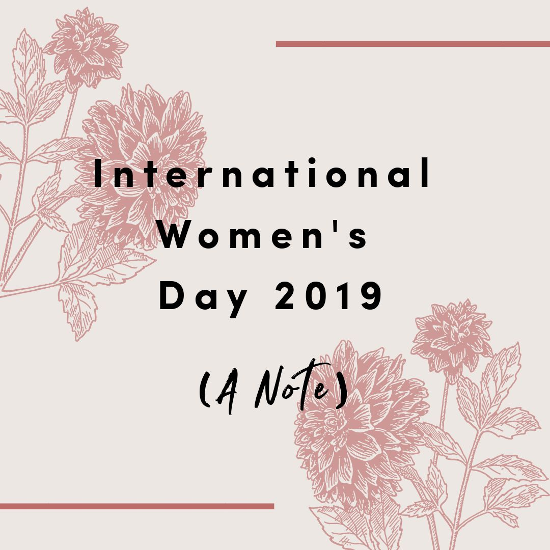 International Women's Day 2019: A Note